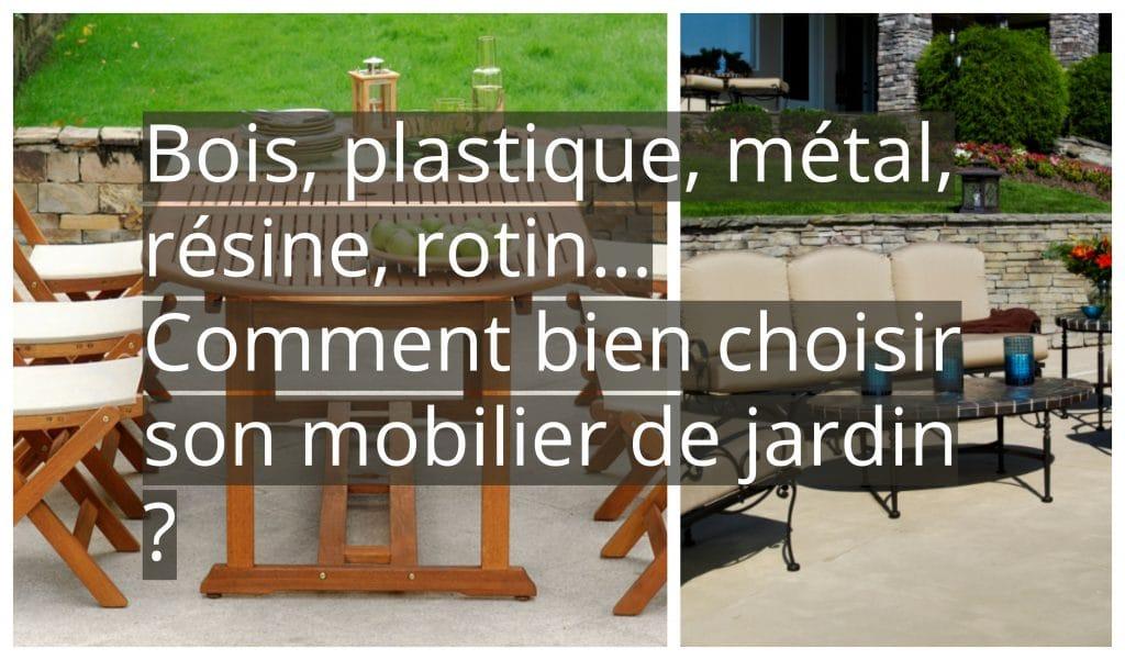 Bois, plastique, métal, résine, rotin… Comment bien choisir son ...