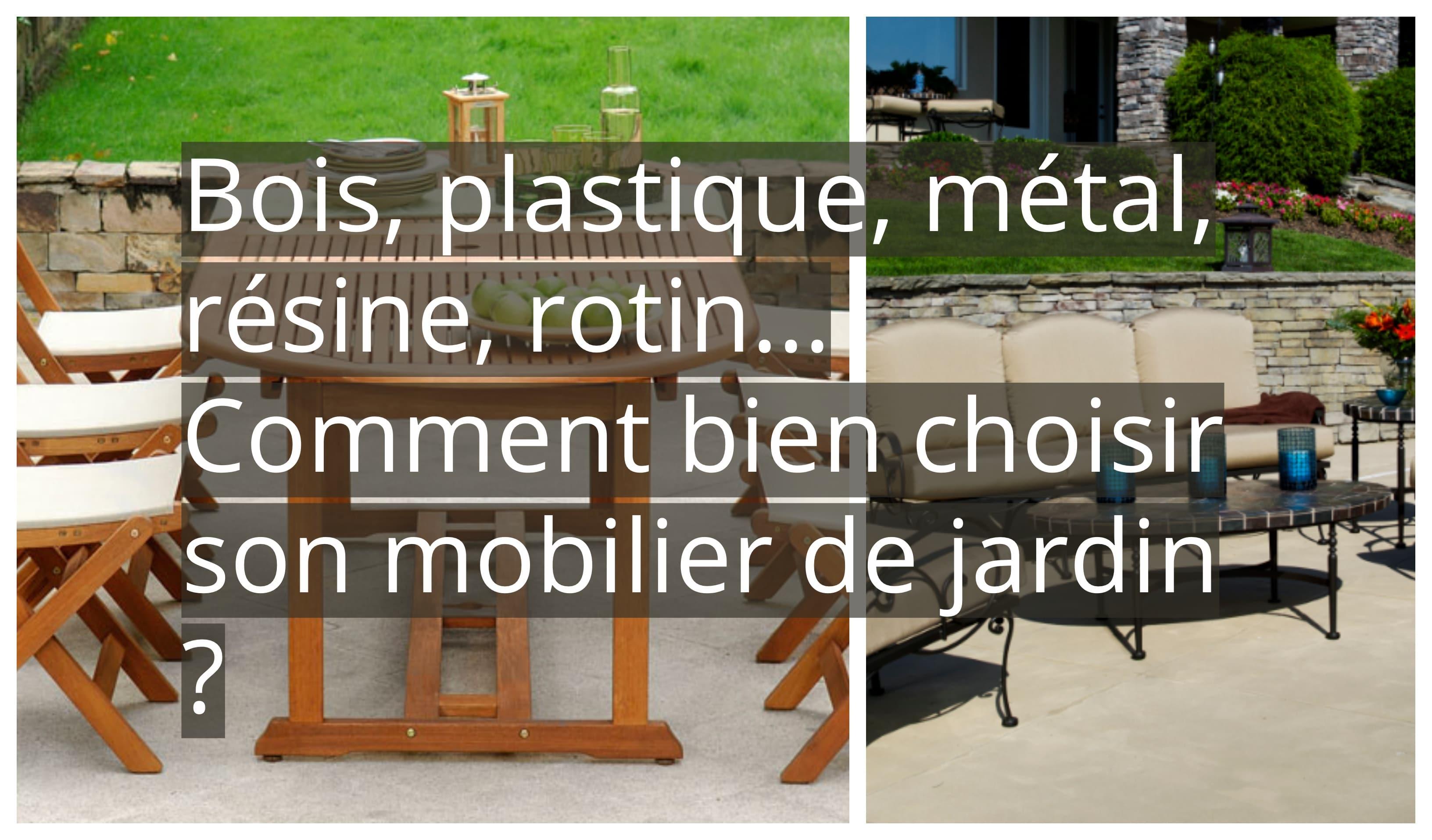 Bois, plastique, métal, résine, rotin… Comment bien choisir ...
