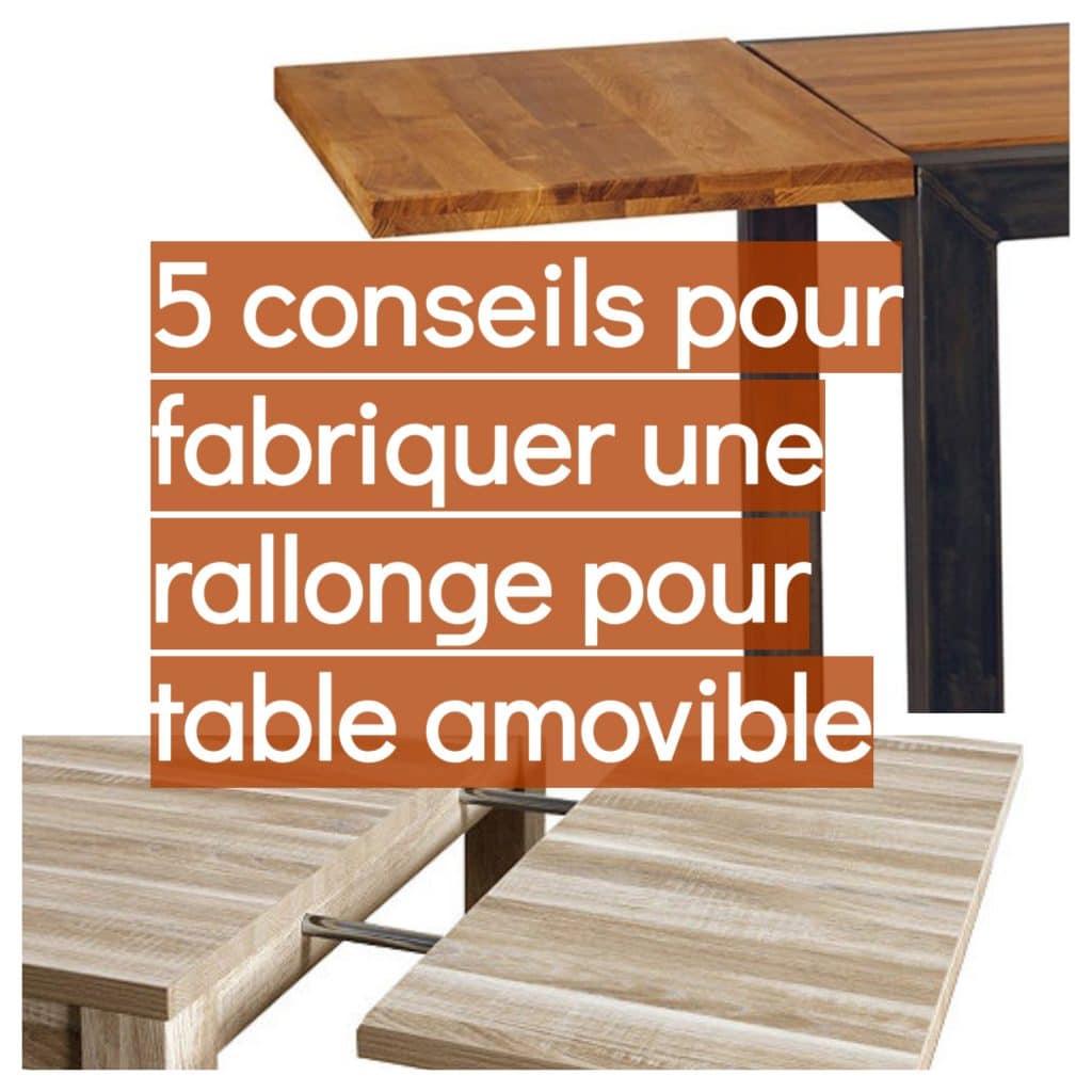 fabriquer une rallonge pour table amovible