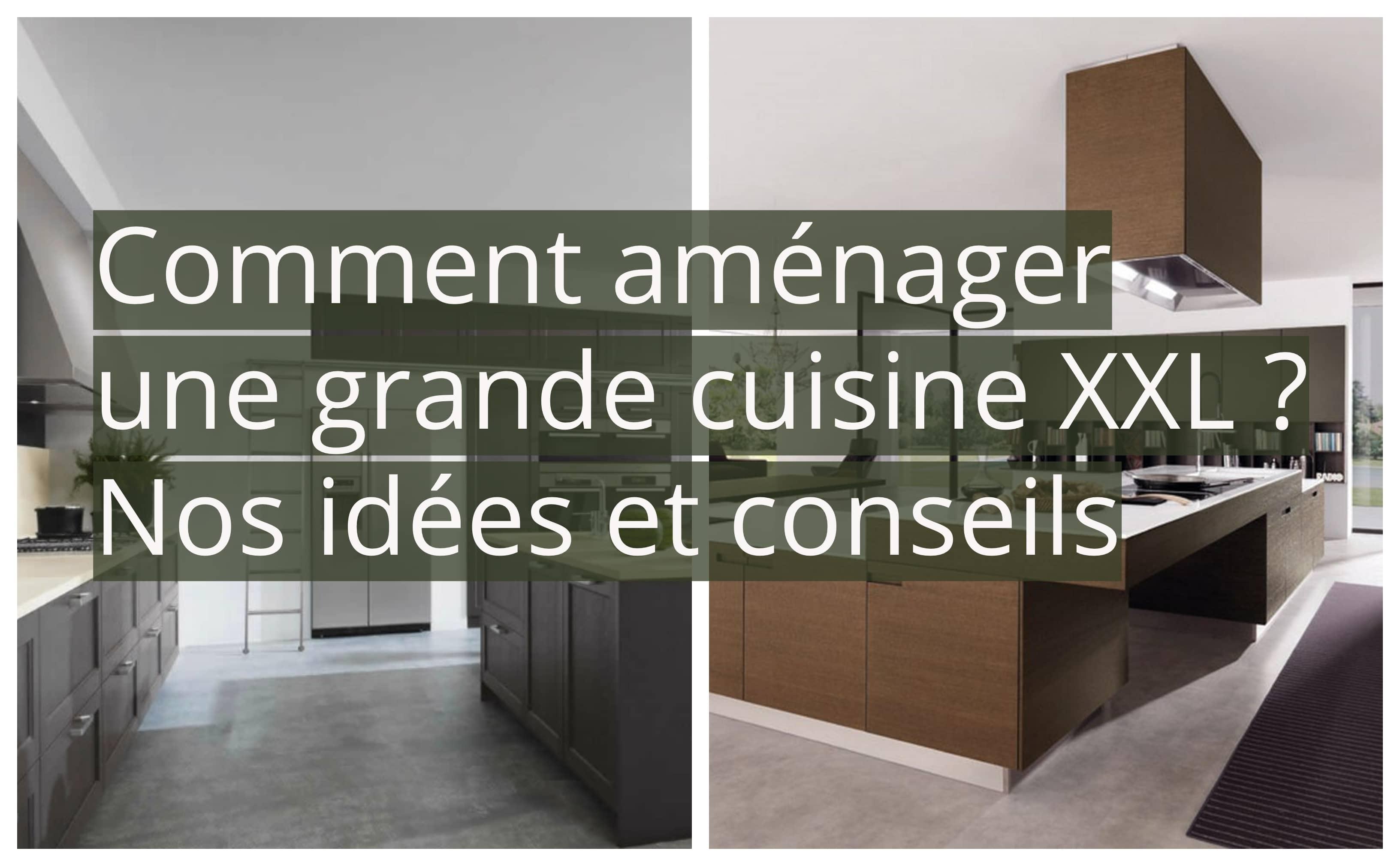 Ouvrir Une Cuisine Fermée comment aménager une grande cuisine xxl ? nos idées et