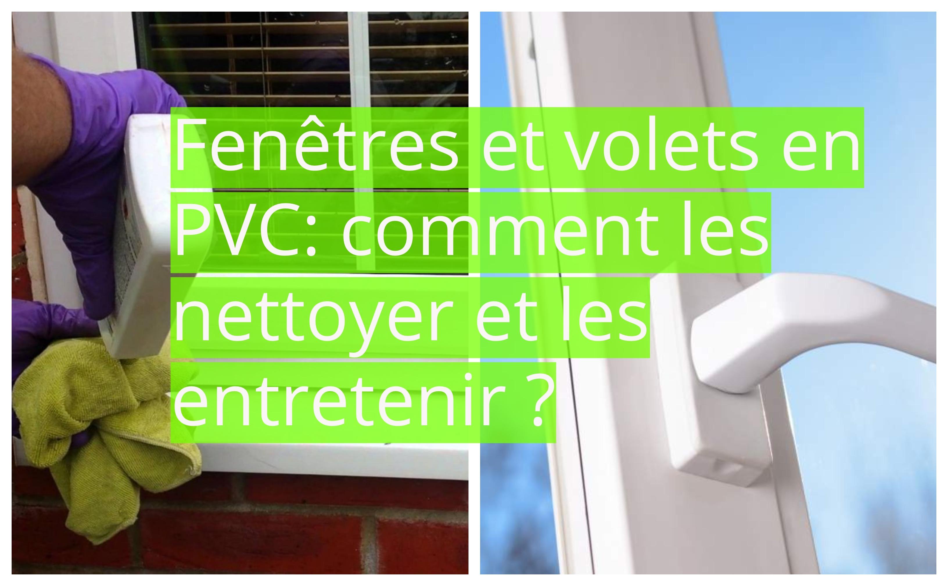 Fenêtres Et Volets En Pvc Comment Les Nettoyer Et Les Entretenir