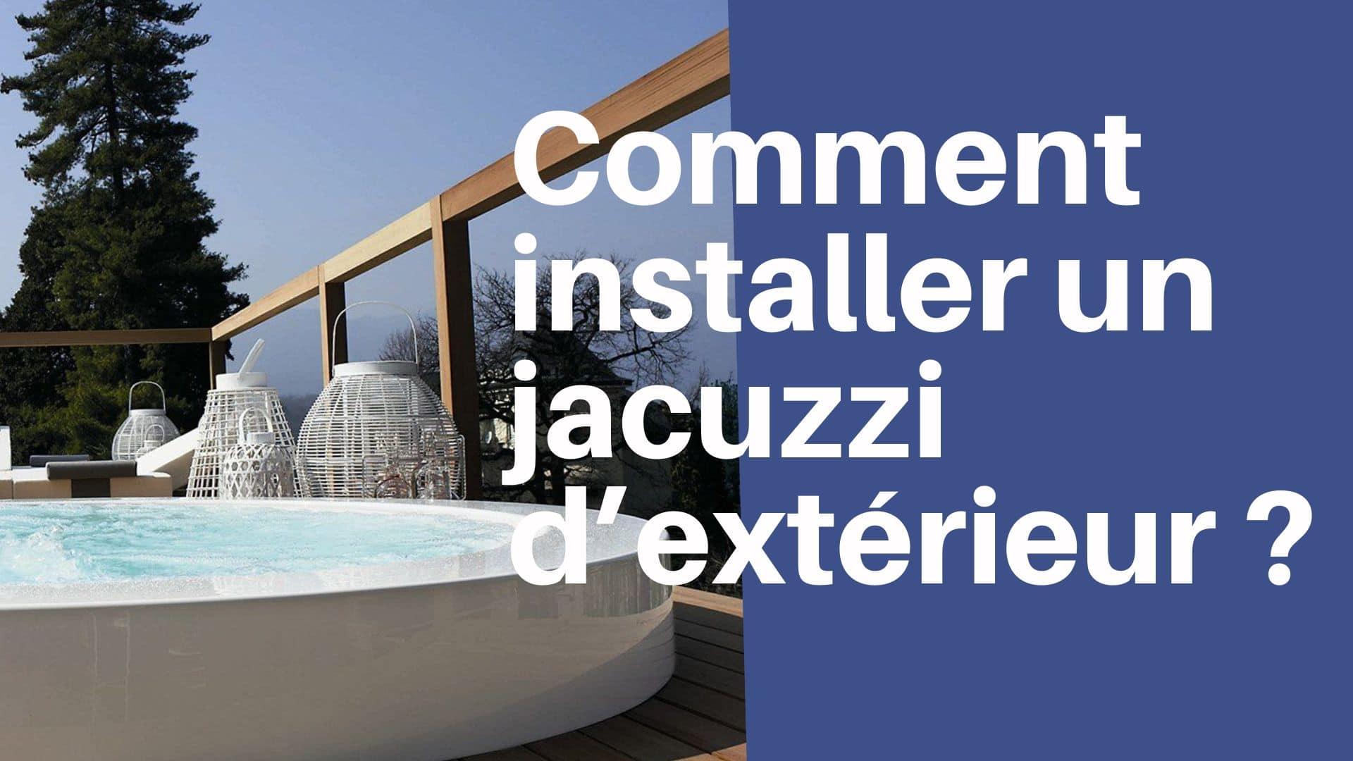 Comment Fonctionne Un Jacuzzi Gonflable comment installer un jacuzzi d'extérieur ?