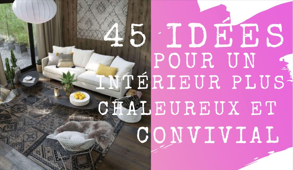 45 idées pour un intérieur plus chaleureux et convivial