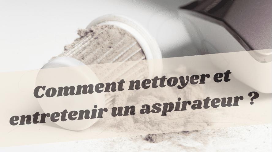 Entretien et nettoyage d'un aspirateur avec ou sans filtre