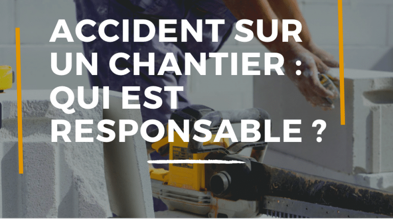 Accident sur un chantier: qui est responsable ?