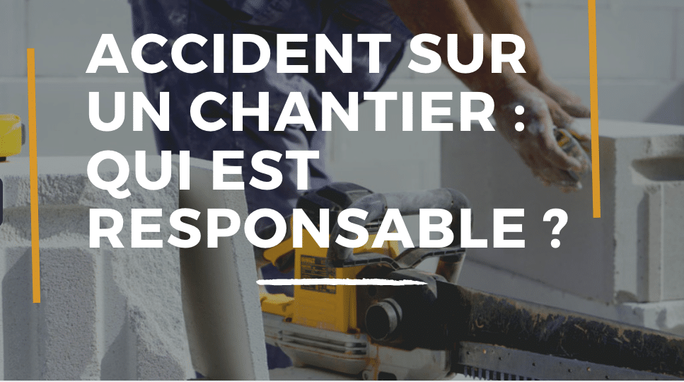 qui est responsable lors d'un accident sur un chantier ?