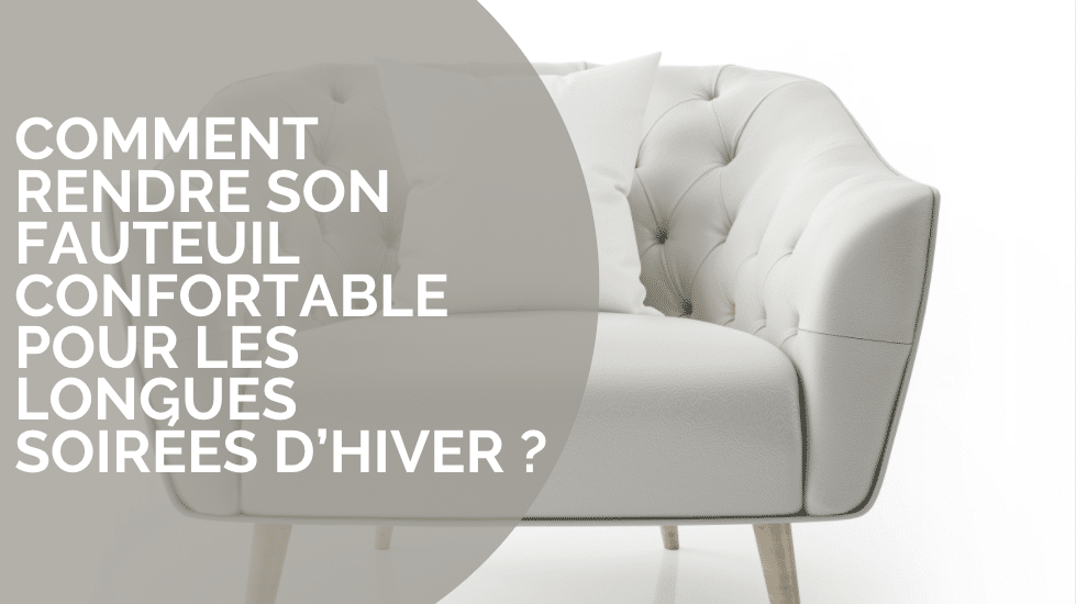 Comment rendre un fauteuil plus confortable ?